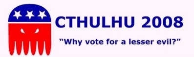 "Cthulhu 2008 - ""Why vote for a lesser evil?"""
